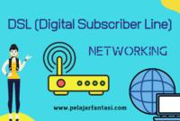 Pengertian dan Jenis DSL (Digital Subscriber Line)