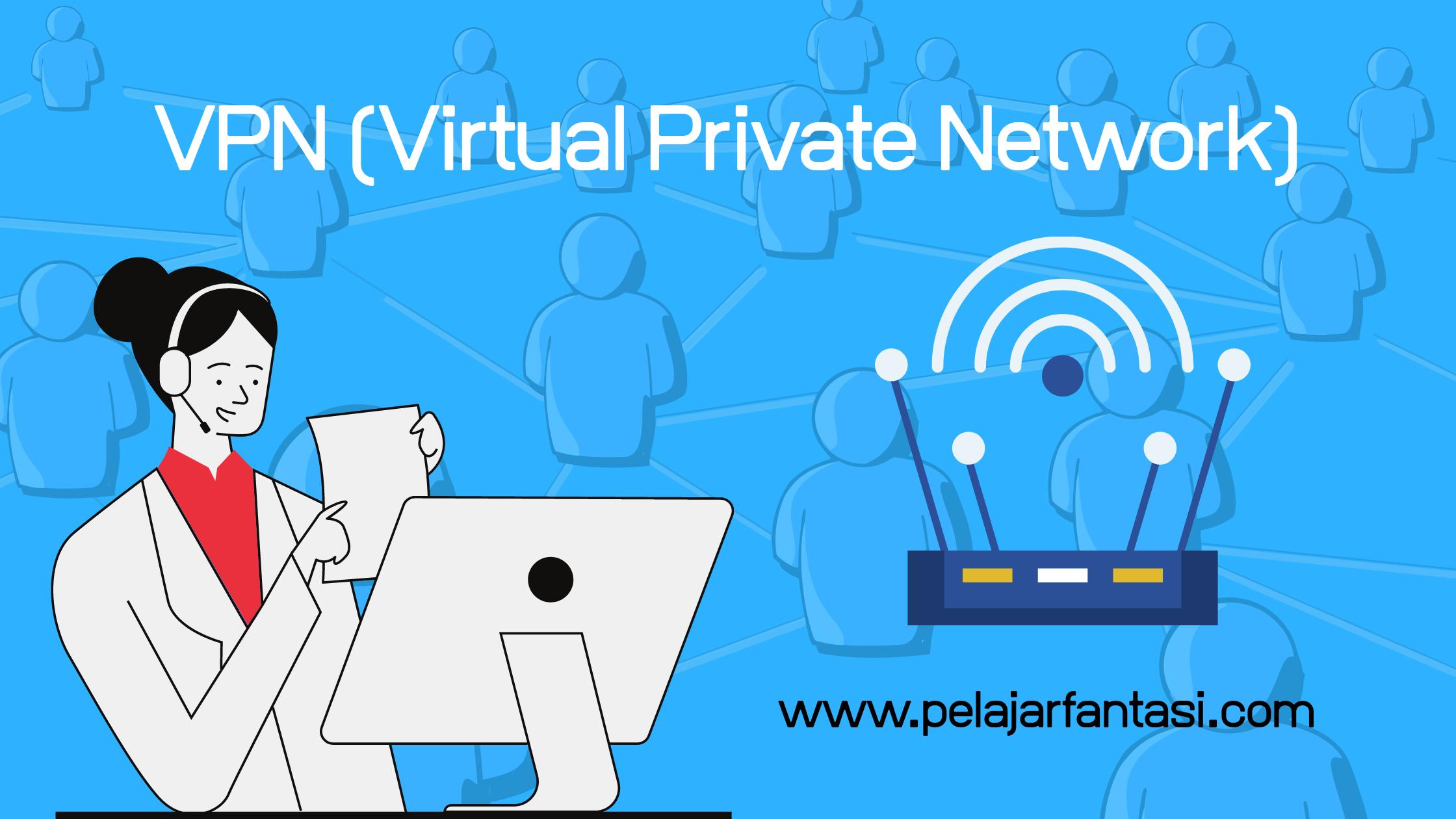Pengertian, Fungsi, dan Solusi VPN Server